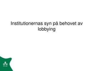 Institutionernas syn på behovet av lobbying