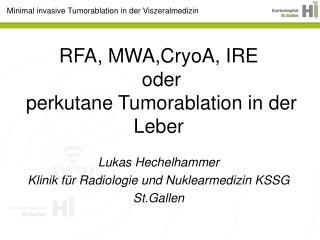 RFA,  MWA,CryoA ,  IRE  oder perkutane Tumorablation  in der Leber