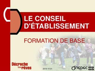 LE CONSEIL D'ÉTABLISSEMENT FORMATION DE BASE