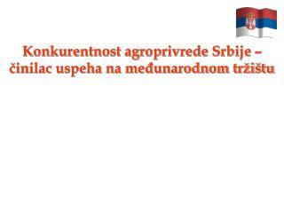 Konkurentnost agroprivrede Srbije �  ?inilac uspeha na me?unarodnom tr�i�tu