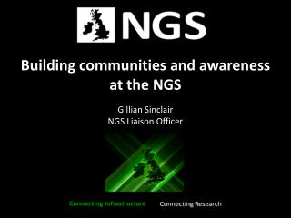 Building communities and awareness  at the NGS Gillian Sinclair NGS Liaison Officer