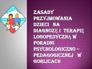 4).    Diagnozą, terapią mowy objęte są dzieci od  najmłodszych lat: