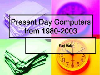 Present Day Computers from 1980-2003