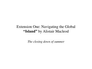 "Extension One: Navigating the Global  ""Island""  by Alistair Macleod"
