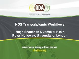 NGS Transcriptomic Workflows Hugh Shanahan & Jamie al-Nasir Royal Holloway, University of London