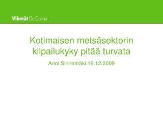 Kotimaisen metsäsektorin kilpailukyky pitää turvata Anni Sinnemäki 16.12.2009