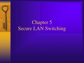 Chapter 5  Secure LAN Switching