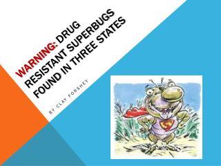 Warning:  Drug Resistant Superbugs  Found  in Three states