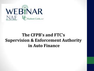 The CFPB's and FTC's  Supervision  & Enforcement  Authority in Auto Finance