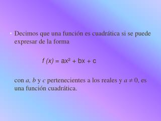 Decimos que una función es cuadrática si se puede expresar de la forma f (x)  = ax² + bx + c