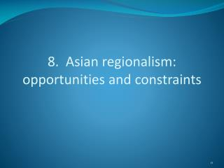 8.  Asian regionalism: opportunities and constraints