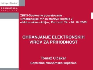 OHRANJANJE ELEKTRONSKIH VIROV ZA PRIHODNOST Tomaž Ulčakar Centralna ekonomska knjižnica