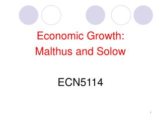 Economic Growth:  Malthus and Solow ECN5114