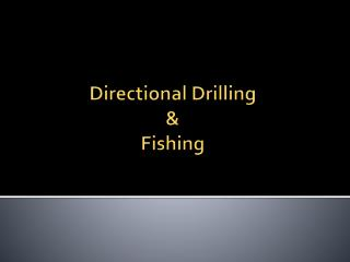 Directional Drilling & Fishing