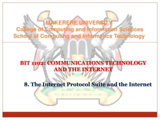 BIT 1102: COMMUNICATIONS TECHNOLOGY  AND THE INTERNET