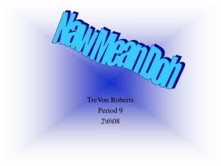 TreVon Roberts Period 9 2\6\08