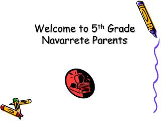 Welcome to 5 th  Grade  Navarrete Parents