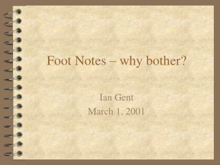 Foot Notes � why bother?