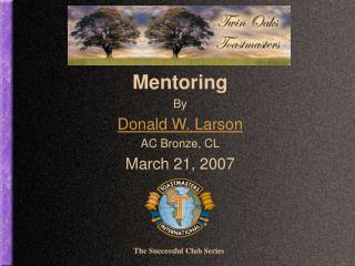 Mentoring By Donald W. Larson AC Bronze, CL March 21, 2007