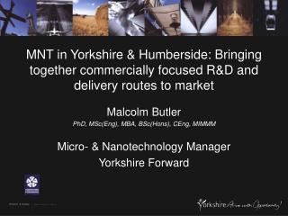 Malcolm Butler PhD, MSc(Eng), MBA, BSc(Hons), CEng, MIMMM Micro- & Nanotechnology Manager