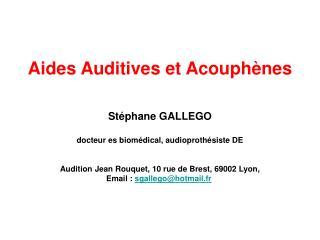 Aides Auditives et Acouphènes Stéphane GALLEGO docteur es biomédical, audioprothésiste DE