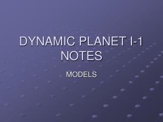 DYNAMIC PLANET I-1 NOTES