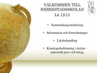 VÄLKOMMEN TILL HERRESTADSSKOLAN Lå  12/13