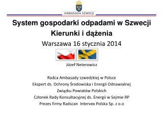 System gospodarki odpadami w Szwecji Kierunki i dążenia Warszawa 16 stycznia 2014 Józef Neterowicz