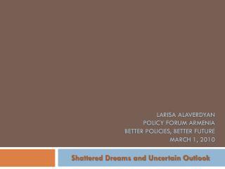 Larisa  Alaverdyan Policy Forum Armenia Better Policies, Better Future March 1, 2010
