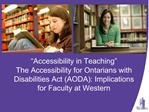 Accessibility in Teaching  The Accessibility for Ontarians with Disabilities Act AODA: Implications for Faculty at West