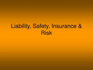 Liability, Safety, Insurance & Risk