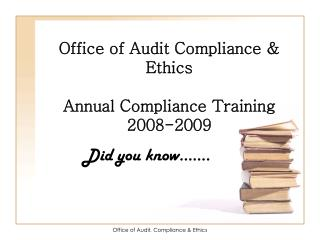 Office of Audit Compliance  Ethics  Annual Compliance Training 2008-2009