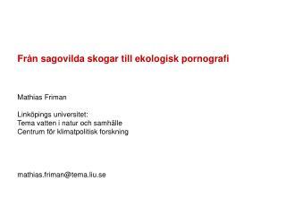 Från sagovilda skogar till ekologisk pornografi Mathias Friman Linköpings universitet:
