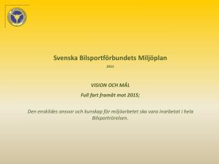Svenska Bilsportförbundets Miljöplan 2011 VISION OCH MÅL Full fart framåt mot 2015;