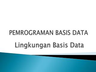 PEMROGRAMAN BASIS  DATA
