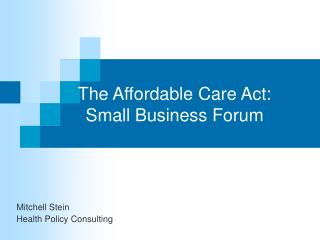 The Affordable Care Act:  Small Business Forum