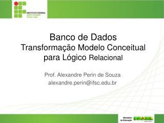 Banco de Dados Transformação Modelo Conceitual para Lógico  Relacional