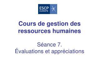 Cours de gestion des ressources humaines Séance 7.  Évaluations et appréciations