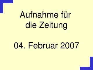 Aufnahme für  die Zeitung 04. Februar 2007