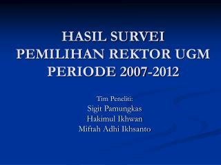 HASIL SURVEI  PEMILIHAN REKTOR UGM  PERIODE 2007-2012