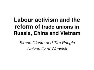 Labour activism and the reform of trade unions in Russia, China and Vietnam