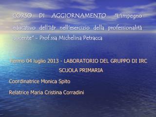 Fermo 04 luglio 2013 - LABORATORIO DEL GRUPPO DI IRC SCUOLA PRIMARIA Coordinatrice Monica Spito