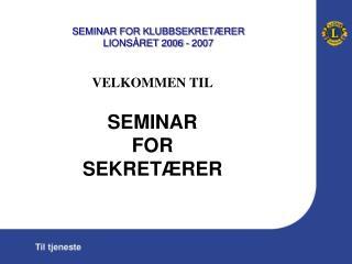 VELKOMMEN TIL SEMINAR  FOR SEKRETÆRER
