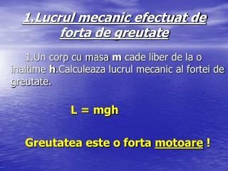 1.Lucrul mecanic efectuat de forta de greutate