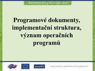 Programové dokumenty, implementační struktura, význam operačních programů
