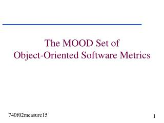 The MOOD Set of  Object-Oriented Software Metrics