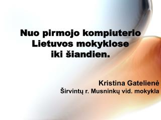 Nuo pirmojo kompiuterio Lietuvos mokyklose  iki šiandien.