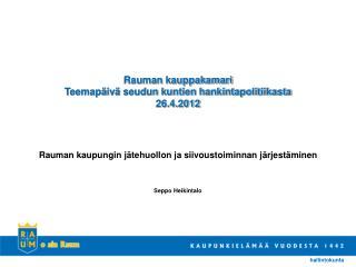 Rauman kauppakamari Teemapäivä seudun kuntien hankintapolitiikasta 26.4.2012