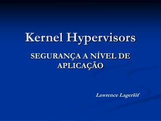 Kernel Hypervisors
