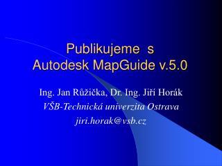 Publikujeme  s  Autodesk MapGuide v.5.0
